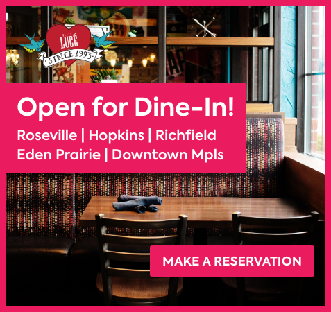 Dining Rooms Now Open - Hopkins, Roseville, Eden Prairie, Richfield and Downtown Mpls!